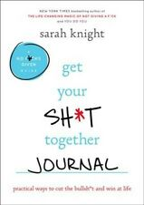 Get Your Sh*t Together Journal : Practical Ways to Cut the Bullsh*t and Win a...
