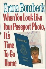 ERMA BOMBECK When You Look Like Your Passport Photo It's Time to Go Home 1991 HC