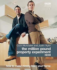 The Million Pound Property Experiment: How to Make Money from Your Home by Colin