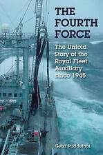The Fourth Force: The Royal Fleet Auxiliary Since the War by Geoff Puddefoot (Hardback, 2009)