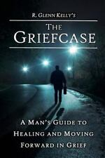The Griefcase : A Man's Guide to Healing and Moving Forward in Grief by R....