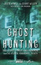 Ghost Hunting : True Stories of Unexplained Phenomena from the Atlantic Paranor…