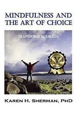Mindfulness and the Art of Choice: Transform Yo... - Karen Sherman - Good - P...