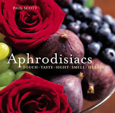 Aphrodisiacs: Touch Taste Sight Smell Hearing, Paul Scott, New Book