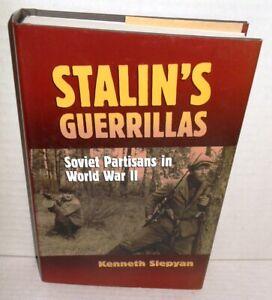 BOOK Stalin's Guerillas Soviet Partisans in WW2 by K Slepyan op 2006 1st Ed