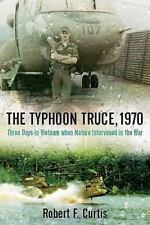 The Typhoon Truce, 1970: Three Days in Vietnam when Nature Intervened in the War
