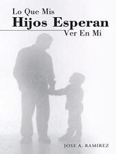 Lo Que Mis Hijos Esperan Ver en Mi : El Concepto Que Los Hijos Tienen de Sus...