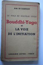BOUDDHI-YOGA et LA VOIE DE L'INITIATION  par H.M. DE CAMPIGNY éd. 1945 BON ETAT