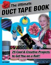 The Ultimate Duct Tape Book : 25 Cool and Creative Projects to Get You on a...