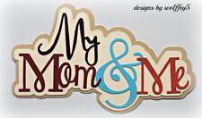 CRAFTECAFE MOM & ME TITLE premade paper piecing scrapbook diecut piece WOLFFEY5