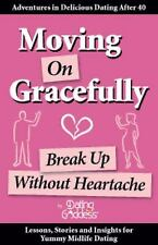 Moving on Gracefully : Break up Without Heartache by Dating Goddess (2012,...