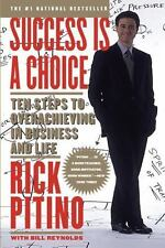 Success Is a Choice : Ten Steps to Overachieving in Business and Life by Rick...