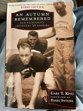 An Autumn Remembered : Bud Wilkinson's Legendary '56 Sooners by Gary T. King...