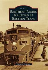Images of Rail: Southern Pacific Railroad in Eastern Texas by David M. Bernstein