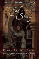 Collected Fantasies of Clark Ashton Smith: The End of the Story by Clark...