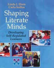 Shaping Literate Minds : Developing Self-Regulated Learners by Linda J. Dorn and