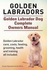 Golden Labradors. Golden Labrador Dog Complete Owners Manual. Golden Labrador Ca