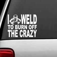 C1110 I Weld To Burn Off The Crazy Welder Decal Sticker Welding Car Truck SUV