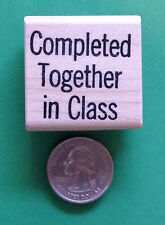 Completed Together in Class - Teacher's Wood Mounted Rubber Stamp