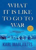 NEW What It Is Like to Go to War by Karl Marlantes