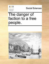 The danger of faction to a free people. by Multiple Contributors, See Notes