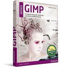 GIMP 2.8 für digitale Fotografie, Webdesign & kreative Bildbearbeitung, NEU