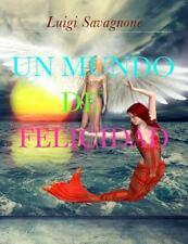 Un Mundo de Felicidad by Luigi Savagnone (2014, Paperback)