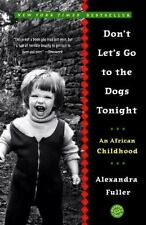 Don't Let's Go to the Dogs Tonight: An African Childhood, Alexandra Fuller, 0375