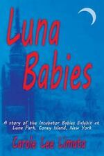 Luna Babies : A Story of the Incubator Babies Exhibit at Luna Park, Coney...