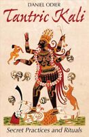 Tantric Kali : Secret Practices and Rituals, Paperback by Odier, Daniel; Cain...