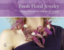 Fresh Floral Jewelry : Creating Wearable Art with Wendy Andrade by Wendy...