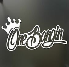 One Bangin crown banger sticker Funny scooter Ruckus JDM honda lowered 1 decal