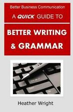 Better Business Communication: A Quick Guide to Better Writing and Grammar by...