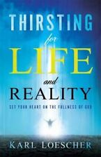 Thirsting for Life and Reality: Set Your Heart on the Fullness of God (Paperback