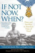 If Not Now, When?: Duty and Sacrifice in America's Time of Need: Jack Jacobs & .