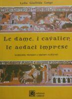 LE DAME I CAVALIERI LE AUDACI IMPRESE leggende romanzi e cantori medioevali