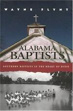 ALABAMA BAPTISTS SOUTHERN BAPTISTS IN HEART OF DIXIE, RELIGION by Wayne Flynt