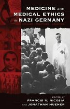 Medicine and Medical Ethics in Nazi Germany: Origins, Practices, Legacies (Ver..