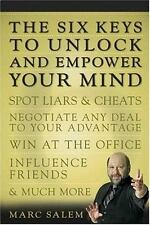 The Six Keys to Unlock and Empower Your Mind: Spot Liars & Cheats, Negotiate Any