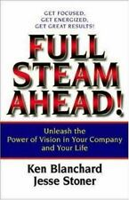 Full Steam Ahead! Unleash the Power of Vision in Your Company and Your Life by