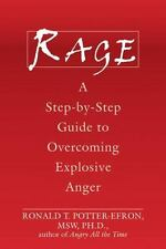 Rage : A Step-by-Step Guide to Overcoming Explosive Anger by Ronald T. Potter-Ef