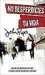 No desperdicies tu Vida by John Piper (2011, Paperback)