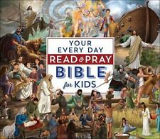Your Every Day Read and Pray Bible for Kids (The Complete Illustrated Children's