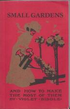 Small garden and how to make the most out of them by violet biddle reprint 1988