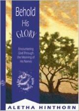 Behold His Glory: Encountering God through the Meaning of His Names (All for His