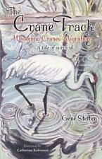 The Crane Track : Whooping Cranes' Migration ... a Tale of Survival by...