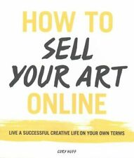 How to Sell Your Art Online Live a Successful Creative Life on ... 9780062414953