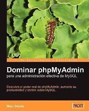 Dominar PhpMyAdmin para una Administracion Efectiva de MySQL by Marc DeLisle...