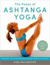The Power of Ashtanga Yoga : Developing a Practice That Will Bring You Strength…
