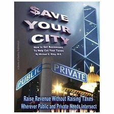 $ave Your City : How to Get Businesses to Help Cut Your Taxes (2013, Paperback)